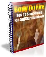 Body On Fire: How To Stop Storing Fat And Start burning It